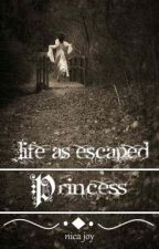 life as escaped princess by NicaJoy6