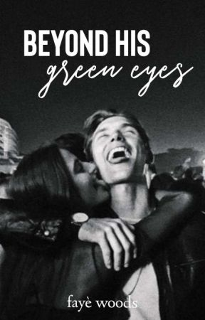 Beyond His Green Eyes| ✓ by insouciantsoul