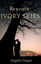 Beneath Ivory Skies (Book Three of The Whispered Tales) by angelapoppe