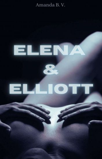 Elena & Elliott (+18 ans) (en Réécriture)