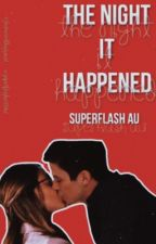 The Night It Happened | Superflash AU by ShaneAndTheSquad