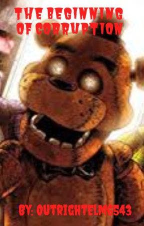 Five Nights at Freddy's Book One: The Beginning of Corruption by OutrightElm6543