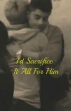 Ziall-I'd Sacrifice It All For Him by zialllover