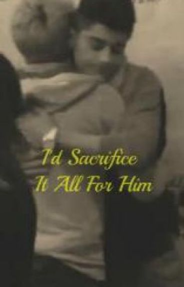 Ziall-I'd Sacrifice It All For Him