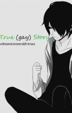 True (gay) Story by elementxemeraldvirus