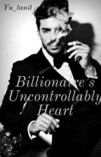 Billionaire's Uncontrollably Heart  by yu_tanit