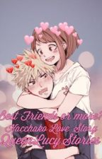 Best friends? Or more? (KACCHAKO LOVE STORY) by QueenLucyStories