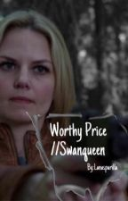 Worthy Price//Swanqueen by lanasparilla