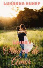 Olhares de Amor  by LuhannaNunep