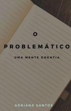 O PROBLEMÁTICO by AJS1000