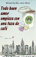 Todo buen amor empieza con una taza de café by Alee-entre-libros