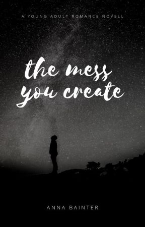 The Mess You Create by AnnaMJones
