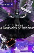 Can't Wake Up (Kokichi x reader) by Littlepotato1032