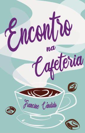 Encontro na Cafeteria dos Pães de Queijo - (Wattys 2019) by FrancineCndido
