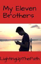 My Eleven Brothers by LightingUpThePath13