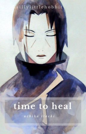 time to heal || uchiha itachi by Sillylittlehobbit
