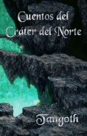 Cuentos del Cráter del Norte by Tangoth