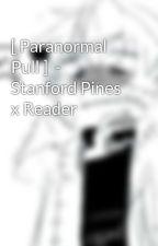 [ Ösadës ]  -  Stanford Pines x Reader by squidicus