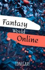 Fantasy World Online [EDITING]    Book 1 by Corticse