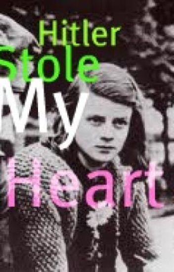 Hitler Stole My Heart.