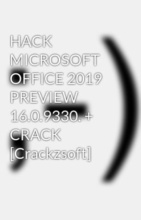 HACK MICROSOFT OFFICE 2019 PREVIEW 16 0 9330  + CRACK [Crackzsoft
