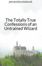 The Totally True Confessions of an Untrained Wizard by penandanotebook