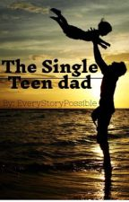 The Single Teen Dad by EveryStoryPossible