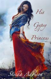 His Gypsy Princess by StellaAddison