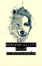 Responsiblity Kills by EscapeTo_Neverland