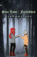 Star Love : Forbidden ( Short Story )  by NyaHmwePann