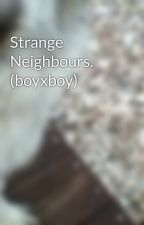 Strange Neighbours. (boyxboy) by belatedboska