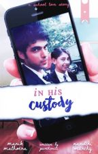 In His Custody (MaNan) by parthxniti