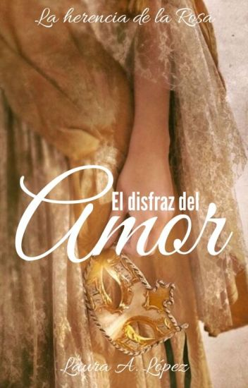 El Disfraz Del Amor de Laura A. López