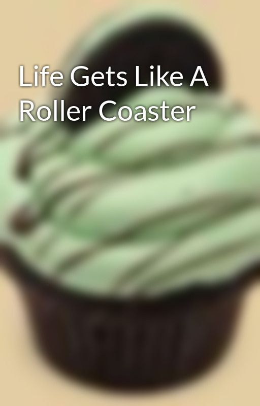 Life Gets Like A Roller Coaster by NinjaWorks