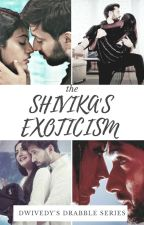 SHIVIKA's EXOTICISM.....|Drabble Series by dwivedy