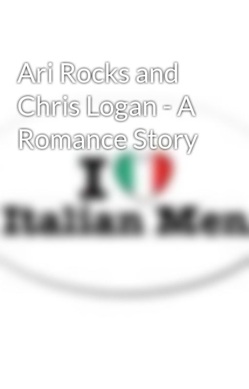 Ari Rocks and Chris Logan - A Romance Story by SmileintheRain