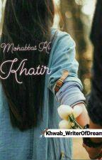 Mohabbat Ki Khatir by Khwab_WriterOfDreams