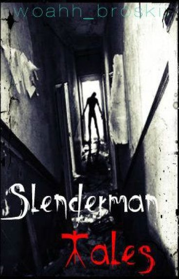 Slenderman Tales (Some my own, from a website, and from fans) by woahh_broskii