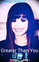 Greater Than You (X) by DemetriaTheGreat