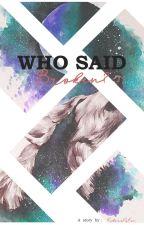 Who Said Broken? by KokoroNoKoe