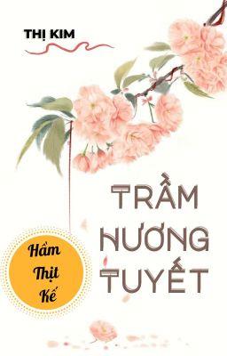 Đọc truyện Trầm Hương Tuyết (Hầm thịt kế) -  Thị Kim