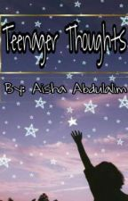 Teenager Thoughts by aishaabdulalim