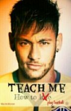 Teach Me (Neymar) by ismaerienne_