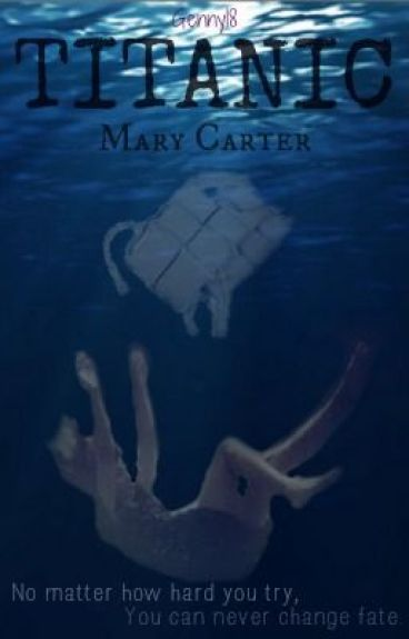 Titanic - Mary Carter - Book 2 (ON HOLD-NEEDS SERIOUS EDITING) by Genny18