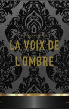 La  voix de l'ombre by RoseaRed