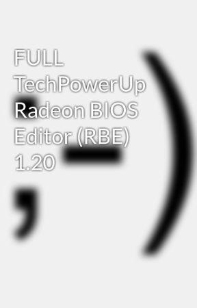 FULL TechPowerUp Radeon BIOS Editor (RBE) 1 20 - Wattpad