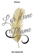 [ PAUSE ] CONCOURS 2019 - L'or d'une plume  by Alovebooks66