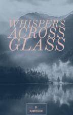 Whispers Across Glass by Becca_Lynn98