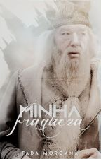 Minha Fraqueza by FadaMorgana