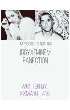 Impossible Is Nothing (An Iggy Azalea/Eminem Fan Fiction) by xxmayg_418